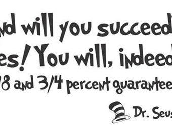 And Will You Succeed? Yes! You Will Indeed!... Dr Seuss vinyl wall decal
