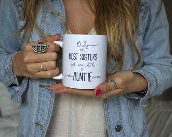 New Auntie Mug - Only the best Sisters get promoted to Auntie Mug