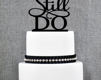 We Still Do Wedding Anniversary Topper, Elegant Script Anniversary Topper- (T063)