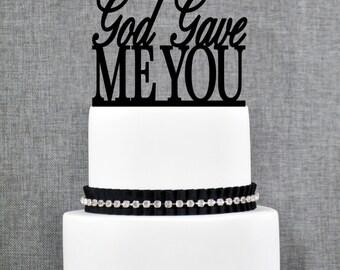 God Gave Me You Wedding Cake Topper, God Gave Me You Cake Topper, Script Cake Topper- (T102)