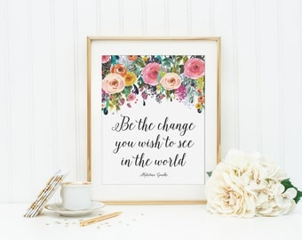Be The Change You Wish To See In The World Printable - INSTANT DOWNLOAD Printable - Mahatma Gandhi Quote - quote printable - motivational