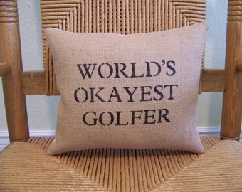 World's okayest golfer pillow, Typography pillow, humorous pillow, burlap pillow, stenciled pillow, Father's Day FREE SHIPPING!