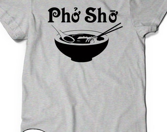 Funny Pho Sho Shirt Humor T-Shirt T Shirt Tee Mens Womens Ladies Gift Present Foodie Soup Vietnamese Viet Asian Food Bowl Funny Humor Tshirt