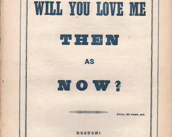 """Civil War era, sheet music for """"Will You Love Me Then as Now?"""" -  PD000179"""