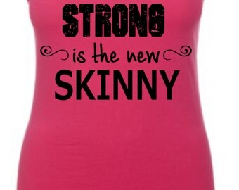 Strong is the new Skinny Tank Top, Fitness Tank, Workout Tank, Fitness Shirt, Workout Shirt
