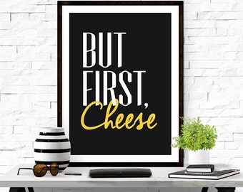 Art for kitchen, But first cheese, First home gift, Cheese art, Cheese quote art, Printable poster, Cheese print, Cheese poster
