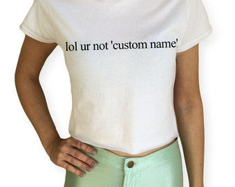 lol ur not custom name  ∘ Crop Top  ∘ Personalised  ∘ Customised  ∘ T-Shirt  ∘ White Black  ∘ S M L XL