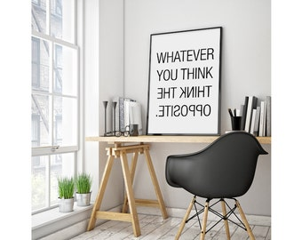 """Whatever you think, think the opposite - 70x100 cm, 50x70 cm, A4 , 8x10""""- Printable Poster - Black and White Wall Art - Scandinavian Poster"""