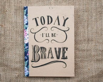Today I'll Be Brave - Quote Journal, A5