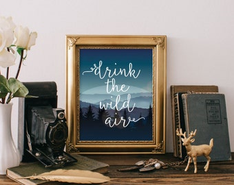 Drink The Wild Air Printable Art Quote Art Inspirational Quote Printable Art Printable Quotes Typographic Wall art Decor Inspirational Quote