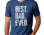 FATHERS DAY GIFT - Best Dad Ever - Men's Tee - Gift For Dad - Small,  med, large, xlarge, XXl, XXXl