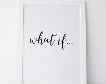 "Printable Art ""What if..."" Print Black and White Typography Print Home Decor Wall Print Dorm Print Dorm Art Dorm Decor Bedroom Wall Art"