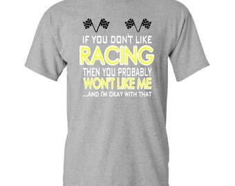 If You Don't Like Racing Then You Probably Won't Like Me and I'm Okay With That  t-shirt - Sprint Car Racing t-shirt - NASCAR Racing t-shirt