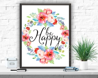 Be Happy Art Print, Inspirational Motivational Wall Art, Nursery Wall Art, Floral Print, Floral Design, Nursery Print, Instant Download