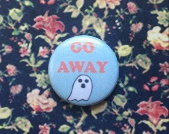 "Go Away 1"" Pinback Button"