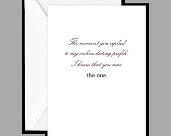 "Greeting Card: ""The moment you replied to my online dating profile I knew that you were the one."""