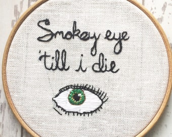 Smokey Eye 'Till I Die Hand Stitched Embroidery Art