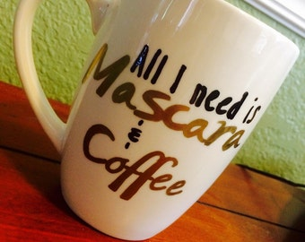 "MUG - "" All I need is mascara & coffee"""