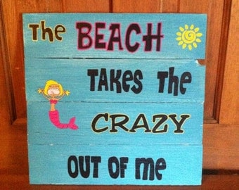Beach Sign, The Beach Takes The Crazy Out Of Me, Mermaid Sign, The Beach Sign, Beach Decor, Humorous Beach Sign, Cottage Decor