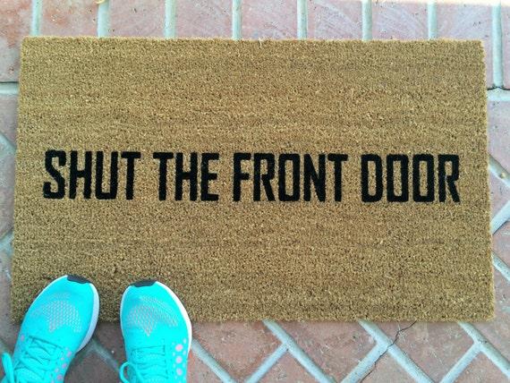 Shut The Front Door Funny Doormat Hand By Nickeldesignsshop