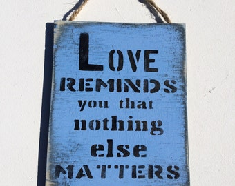 Love Reminds Us That Nothing Else Matters. Wooden Sign Bedroom Decor Teen Gift Valentines Anniversary Gift Wedding Sign Boyfriend Gift Girly