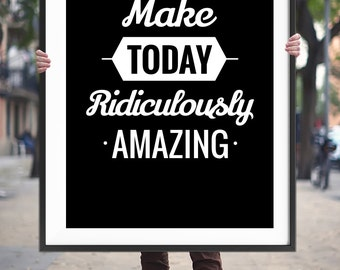 """Typography Art Printable Poster """"Make Today Ridiculously Amazing"""" Inspirational Wall Art Typography Quote Posters Digital Download"""