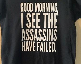Good Morning....Assassins Have Failed