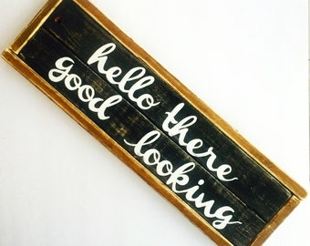 Hello there good looking wood sign - distressed wood sign