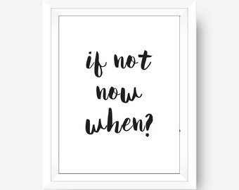 If Not Now When Go Get It Motivational Inspirational Typography Wall Art Print Black and White Office Home Dorm Decor