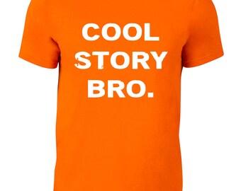Cool Story Bro. Custom Graphic Tee - Men's or Women's S,M,L,XL