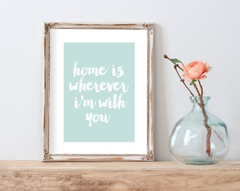 Home is Wherever I'm With You - Instant Download