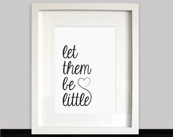 Childrens Art Print, Let Them Be Little, Nursery print, Children's print, Home décor, Wall Art, Typography, Heart, Love, Birthday Gift Idea