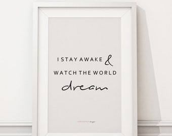 Downloadable Print - I Stay Awake And Watch The World Dream - inspirational gallery wall gift idea