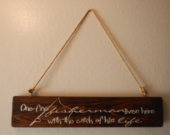 One Fine Fisherman Lives Here With The Catch Of His Life Wood Sign
