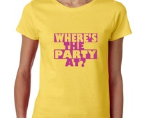 Where Is The Party At Tshirt College Life Ladies Tshirt