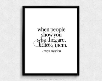 SALE -  When People Show You, Maya Angelou, Maya Angelou Print, Life Quote Print, Wise Quote Poster, Literary Print, Literary Poster