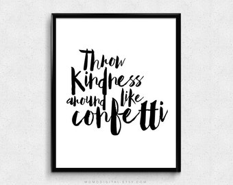 SALE -  Throw Kindness Around Like Confetti, Quote Print, Kindness Print, Kind Quote, Life Quote, Modern Poster, Handlettering