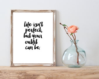 Life isn't Always Perfect, but Your Outfit Can Be instant download printable