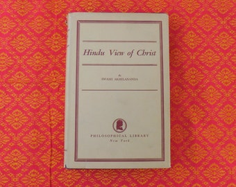 Signed Book... Hindu View of Christ - By Swami Akhilananda - 1949 First Edition... Vedanta Hindu