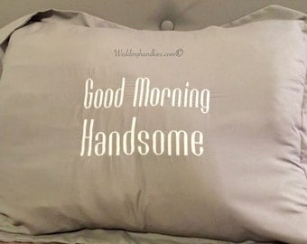 """SALE! 2 piece Exclusive Set of shams """"Good Morning Handsome"""" and""""Good Morning Beautiful""""Pillow Case Shams.Choice of color/Font/thread color"""