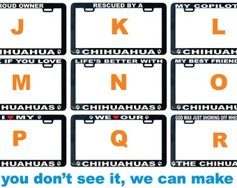 Chihuahua - Chinese Crested dog assorted license plate frame I We love proud smarter best friend buddy pal life's better showing off