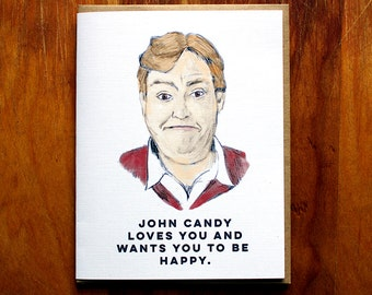 John Candy loves you and wants you to be happy.