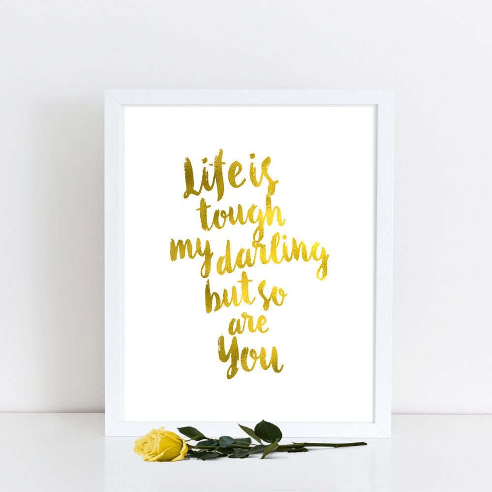 Gold Foil Wall Art gold foil printable life is tough my darling but so