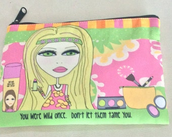 Makeup Bag  6x9 - You were wild once.  Don't let them tame you.