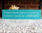 Be a Mermaid  Sign Everyone Should Believe in Something Beach Nautical Coastal Decor Whimsy Beach Cottage