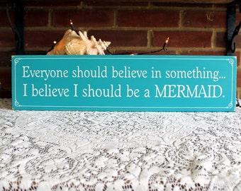 Be a Mermaid Sign Everyone Should Believe in Something, Beach, Nautical, Coastal Decor, Whimsy, Beach Cottage, Mermaid Decor, Mermaid advice