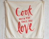 Cook with the Ones You Love flour sack kitchen towel