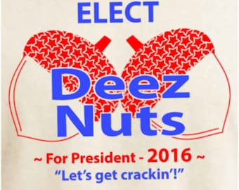 Deez Nuts for President 2016 - T Shirt