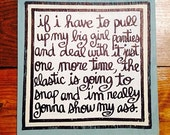 Hand Painted Quote Sign- Pull up my BIG Girl PANTIES Funny Friend gift FREE Shipping