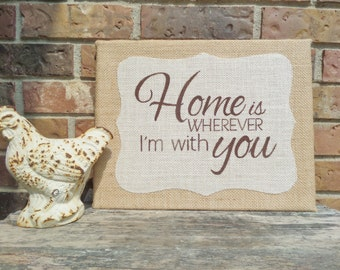 Burlap canvas sign - 11X14 burlap sign, Home is wherever I'm with you, Home sweet home, Rustic burlap decor, Burlap applique,